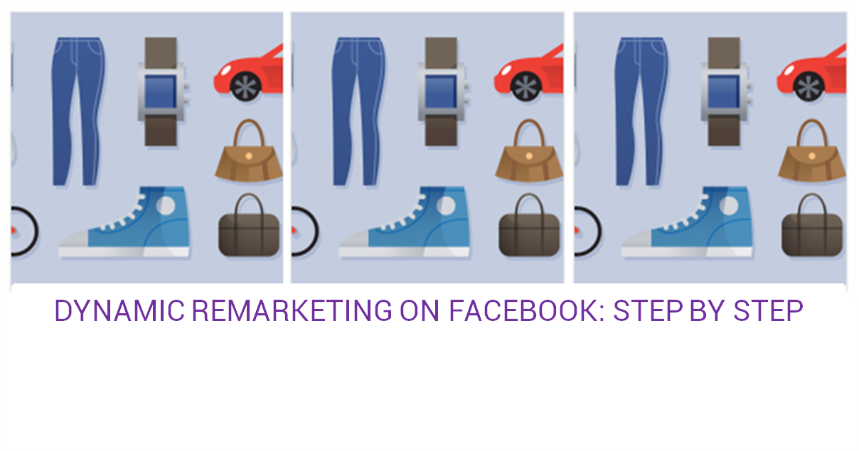 Dynamic Remarketing on Facebook: Step by Step